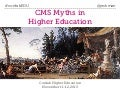 CMS Myths in Higher Education