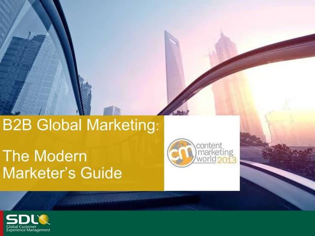 Content Marketing World 2013 Presentation: Modern Global B2B Marketing
