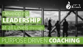 Developing Leaders at all levels through Purpose driven coaching