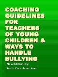 Coaching Guidelines for Teachers of Young Children and Ways to Handle Bullying by Amb Juan