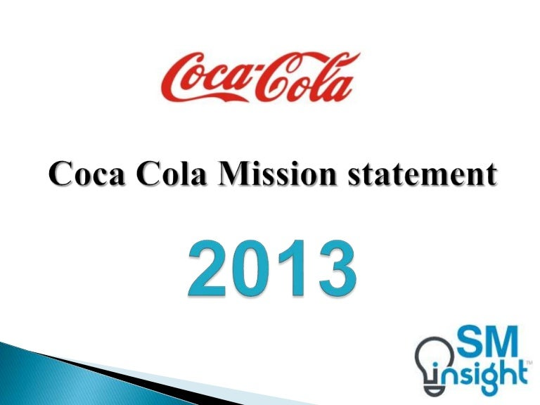 coca cola mission statement Viking coke mission, vision & values mission: viking coca-cola's mission is to play a vital role in assisting our customers, consumers and employees in surpassing their individual optimism of the future through inspiration, innovation, service and making a difference with our refreshments.