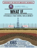 What If...Hydraulic Fracturing Was Banned?