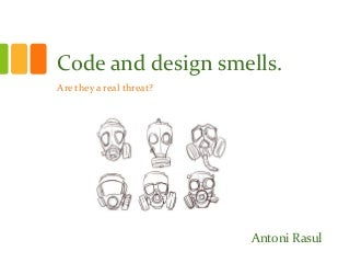 code and design smells are they a real threat