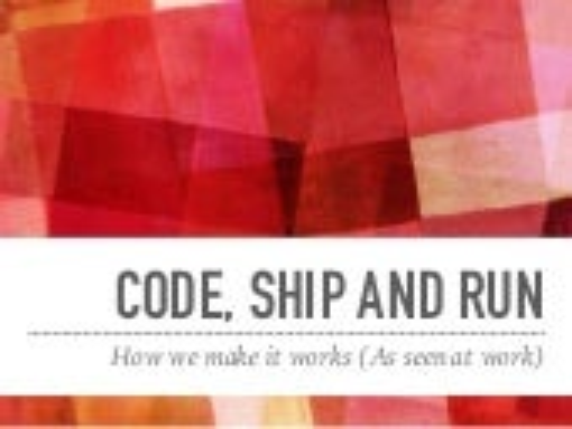 Code, ship and run