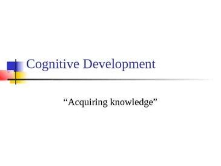 Cognitive Development Including Piagets Theorymainly In Pre School