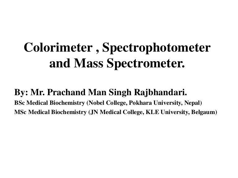 Colorimeter and spectrophotometer, Mass Spectrometer
