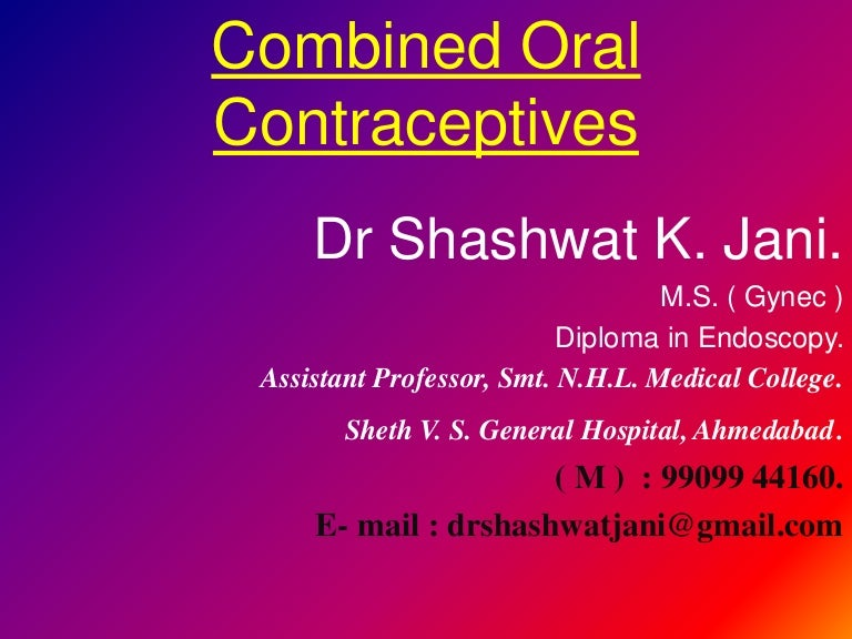 COMBINED ORAL CONTRACEPTIVE PILLS AND NEWER ADVANCES IN CONTRACEPTION BY DR  SHASHWAT JANI.