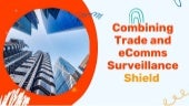 Combining Trade and eComms Surveillance - Shield