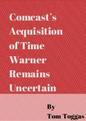 Comcast's Acquisition of Time Warner Remains Uncertain