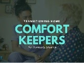 Comfort keepers: Transitioning Home