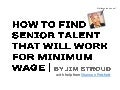How To Find Senior Talent That Will Work For Minimum Wage