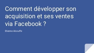 Comment developper son acquisition via fb