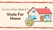 Common FAQ's Related to Vastu for Home