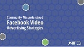 Unified Webinar Presentation: Commonly Misunderstood Facebook Video Advertising Strategies