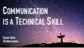 Communication is a Technical Skill