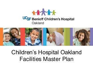 UCSF Benioff Children's Hospital Oakland Facilities Master Plan Community Meeting January 29, 2015
