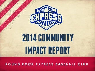 2014 Round Rock Express Community Impact Report