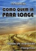 COMO QUEM IA PARA LONGE - Contos de inspiração evangélica - J.T.Parreira
