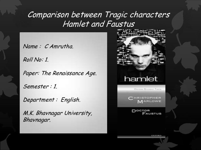free will in hamlet and dr faustus english literature essay Dr faustus and hamlet: appearance vs reality dr faustus by christopher marlowe and hamlet by william shakespeare employ the uncertainty of english literature.
