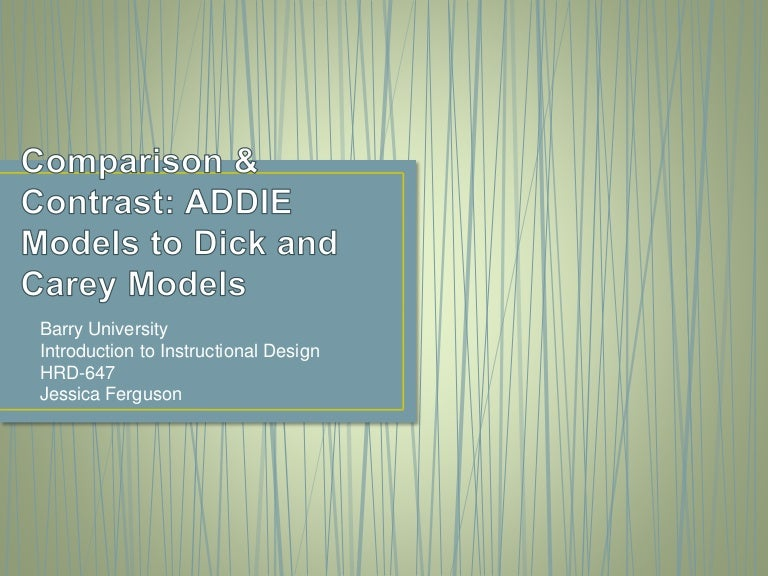 Comparison And Contrast Of Addie And Dick And Carey Models