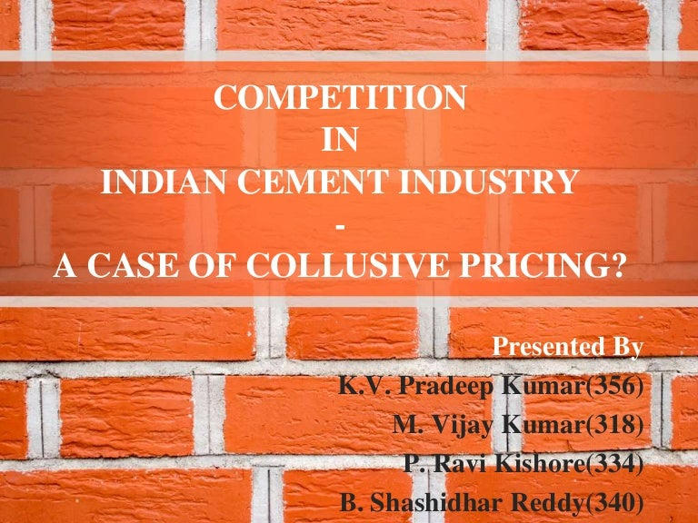 Competition in indian cement industry a case of collusive