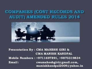 Complete ppt on companies (cost records and audit) amended rules,2014.