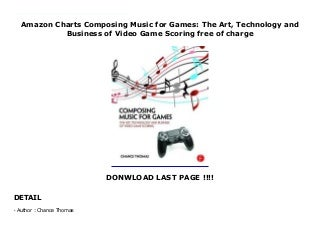 Amazon Charts Composing Music for Games: The Art, Technology and Business of Video Game Scoring free of charge