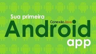 Conexao Java - Sua primeira app Android