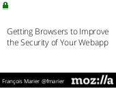 Getting Browsers to Improve the Security of Your Webapp
