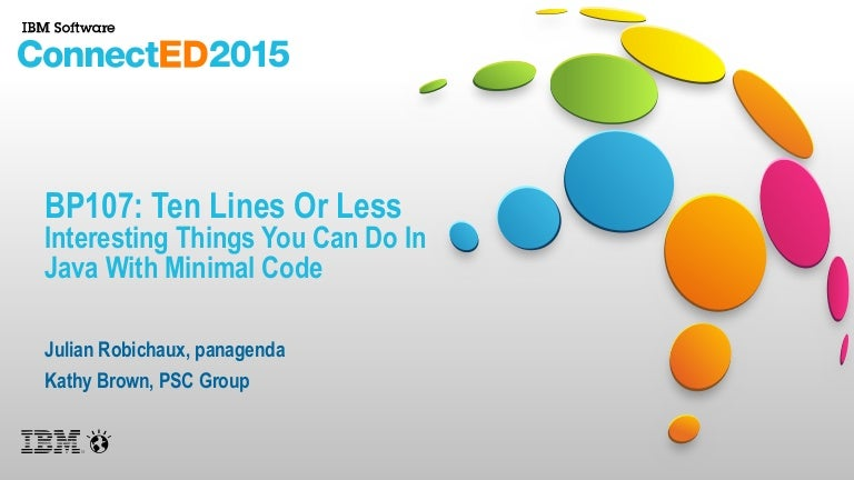 BP107: Ten Lines Or Less: Interesting Things You Can Do In Java With …