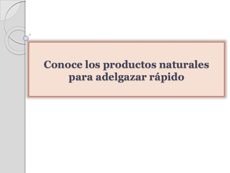 Adelgazar rapido con productos naturales