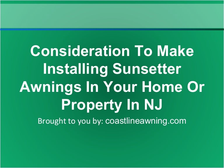 Consideration To Make Installing Sunsetter Awnings In Your ...
