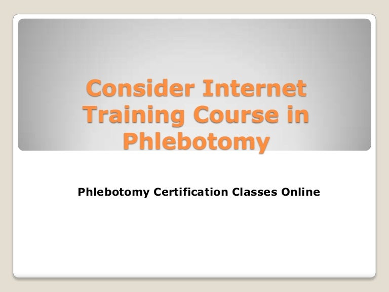 Consider Internet Training Course In Phlebotomy