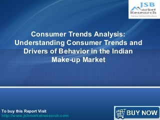 JSB Market Research : Consumer Trends Analysis: Understanding Consumer Trends and Drivers of Behavior in the Indian Make-up Market