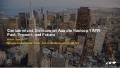 Containerized Services on Apache Hadoop YARN: Past, Present, and Future, Shane Kumpf, Hortonworks