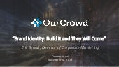Brand Identity: Build It and They Will Come by: Eric Brand, Director Corporate Marketing @ OurCrowd