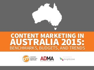 Content Marketing in Australia 2015: Benchmarks, Budgets and Trends - by Content Marketing Institute and ADMA, sponsored by Brightcove