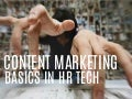 Content Marketing Basics for HR Technology Vendors