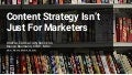 Content Strategy Isn't Just for Marketers