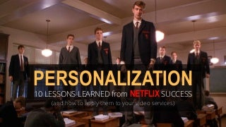 Personalization - 10 Lessons Learned from Netflix