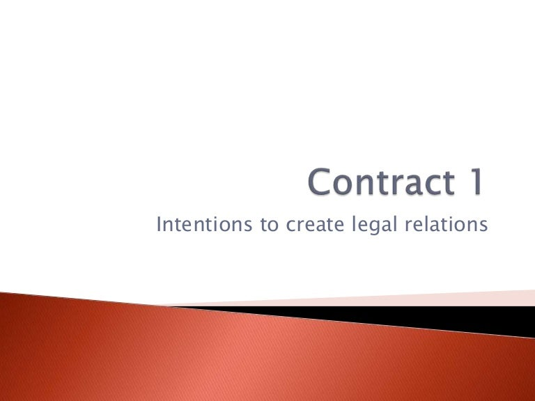 intention to create legal relationship Consideration and estoppel intention to create legal relations revision  the following is a plain text extract of the pdf sample above, taken from our contract law notesthis text version has had its formatting removed so pay attention to its contents alone rather than its presentation.