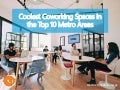 Coolest Coworking Spaces in the Top 10 Metro Areas