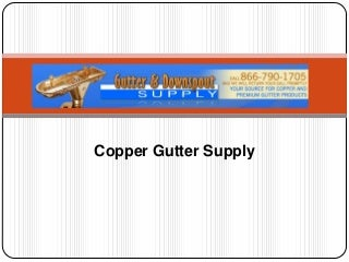 Copper gutter supply