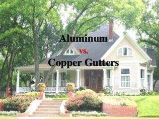 Aluminum vs Copper Gutters Cost - SunshineGuttersPRO