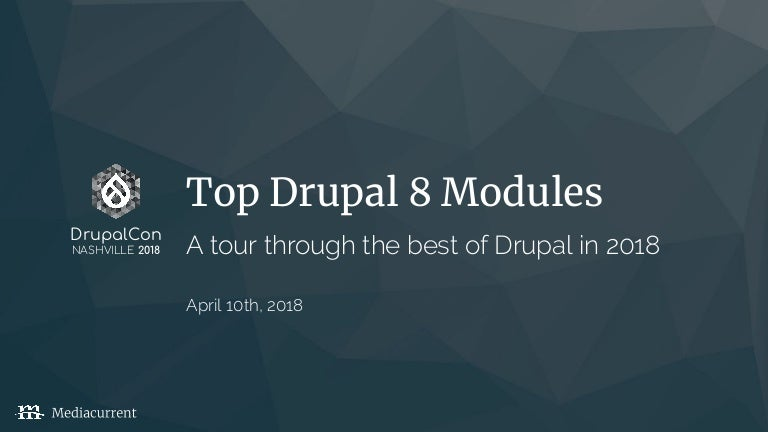 Top Drupal 8 modules: A tour through the best of Drupal in 2018 [Drup…