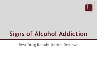 Best Drug Rehabilitation Reviews Signs of Alcohol Addiction