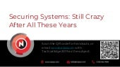 Securing Systems - Still Crazy After All These Years