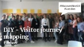 DIY Visitory Journey Mapping MuseumNext 2019
