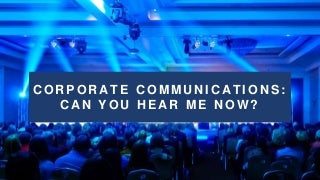 Corporate Communications: Can You Hear Me Now?