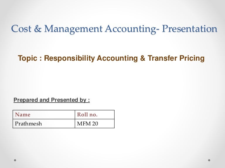 responsibility accounting and transfer pricing In managerial accounting, the transfer price represents a price at which one subsidiary, or upstream division, of the company sells goods and services to the other subsidiary, or downstream.